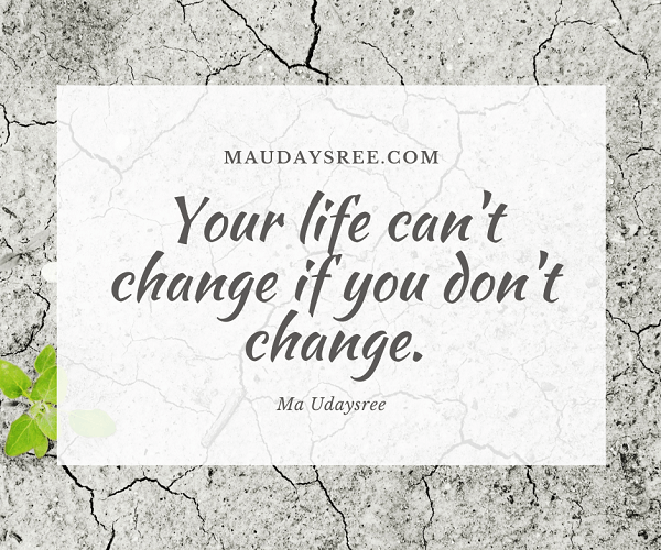 Your life can't change if you don't change